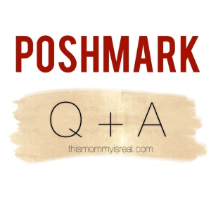 Poshmark Questions at thismommyisreal.com