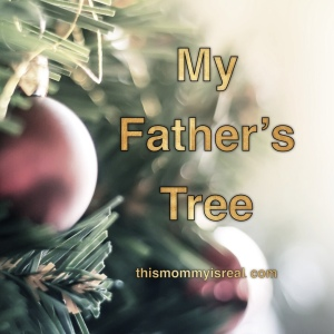 My Father's Tree - thismommyisreal.com