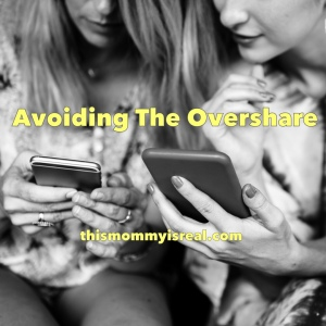 Avoiding the Overshare on Social Media - thismommyisreal.com