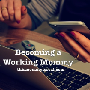 Becoming a working mommy - thismommyisreal.com