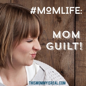 Every mom experiences a little mom guilt... (thismommyisreal.com)