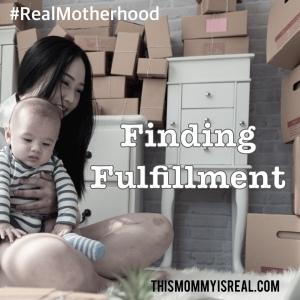 Finding fulfillment (thismommyisreal.com)
