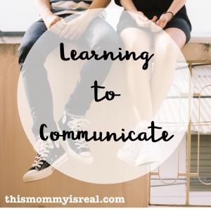 Learning how to communicate (thismommyisreal.com)