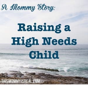 Raising a High Needs Child - thismommyisreal.com