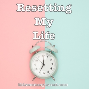 Have you ever wanted to reset your life ? I am about to do so for the second time - thismommyisreal.com