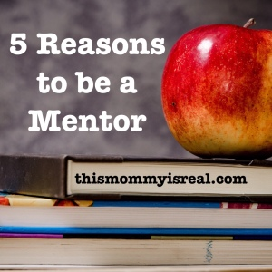 Why you should be a mentor - thismommyisreal.com