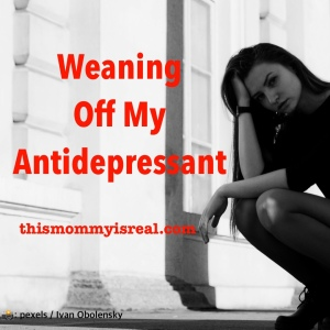 Weaning off the antidepressant, Lexapro - thismommyisreal.com