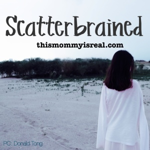 My mind just can't keep it together - thismommyisreal.com